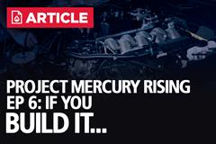 Project Mercury Rising EP: 6 - If You Build It...