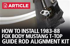 How To Install Fox Body Mustang T-Top Guide Rod Alignment Kit | 83-88