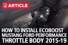 How To Install EcoBoost Mustang Ford Performance Throttle Body (15-17)