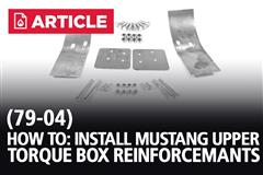 How To: Install Mustang Upper Torque Box Reinforcements (79-04)