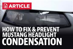 How To Fix & Prevent Mustang Headlight Condensation