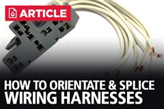 How To Orientate & Splice Wiring Harnesses
