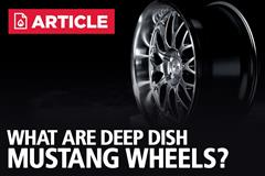 What Are Deep Dish Mustang Wheels?